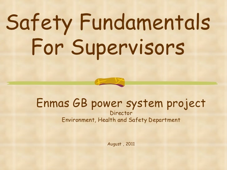 Safety Fundamentals For Supervisors Enmas GB power system project Director Environment, Health and Safety Department Augus...