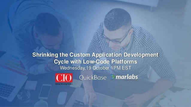 Shrinking the Custom Application Development Cycle with Low-Code Platforms Wednesday,19 October 1PM EST