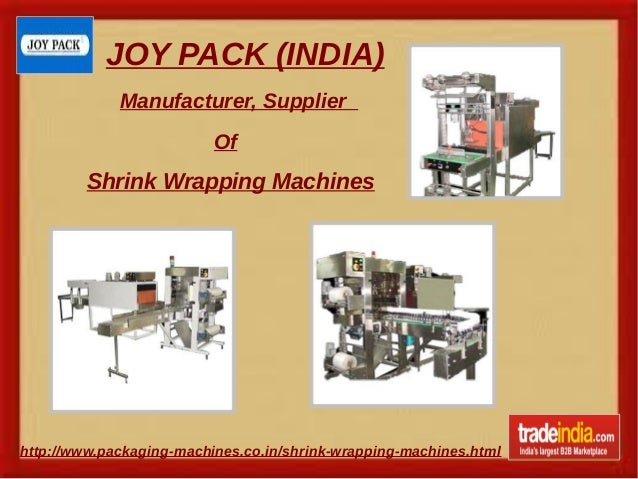 JOY PACK (INDIA) http://www.packaging-machines.co.in/shrink-wrapping-machines.html Manufacturer, Supplier Of Shrink Wrappi...