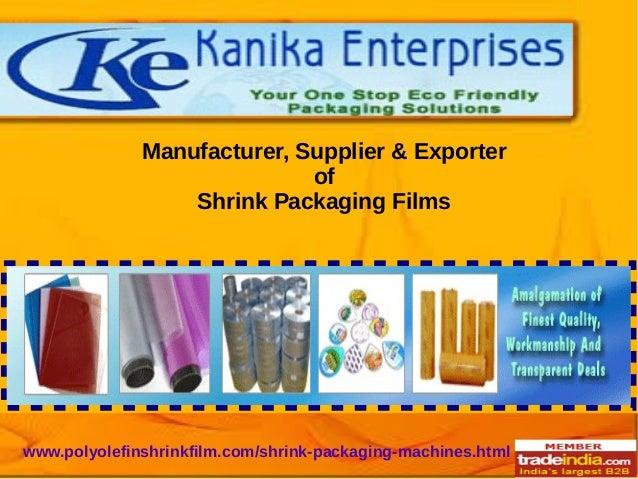 Manufacturer, Supplier & Exporter of Shrink Packaging Films www.polyolefinshrinkfilm.com/shrink-packaging-machines.html