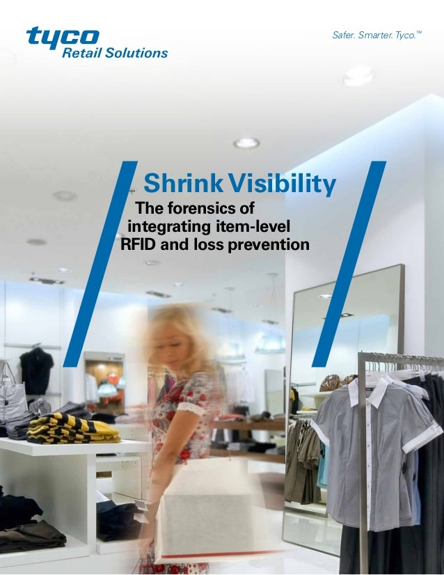 Shrink VisibilityThe forensics ofintegrating item-levelRFID and loss preventionSafer. Smarter. Tyco.TM