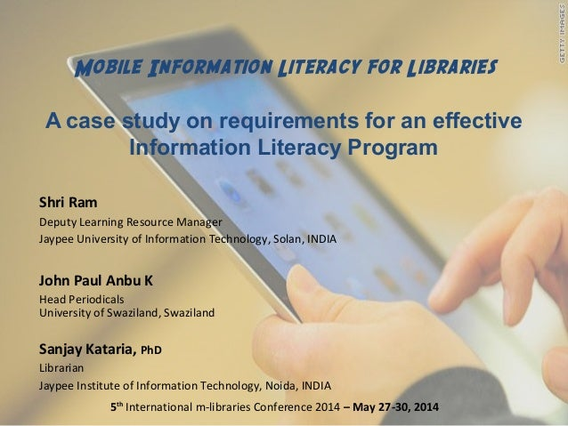 Mobile Information Literacy for Libraries A case study on requirements for an effective Information Literacy Program Shri ...