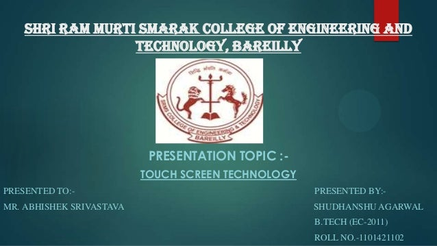 Shri Ram Murti Smarak College of Engineering And Technology, Bareilly  PRESENTATION TOPIC :TOUCH SCREEN TECHNOLOGY PRESENT...