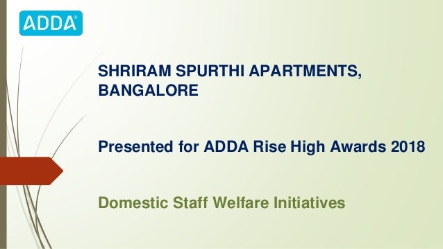 SHRIRAM SPURTHI APARTMENTS, BANGALORE Presented for ADDA Rise High Awards 2018 Domestic Staff Welfare Initiatives