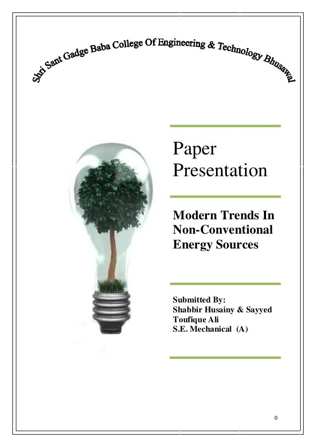 PaperPresentationModern Trends InNon-ConventionalEnergy SourcesSubmitted By:Shabbir Husainy & SayyedToufique AliS.E. Mecha...