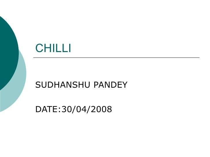 CHILLI SUDHANSHU PANDEY DATE:30/04/2008