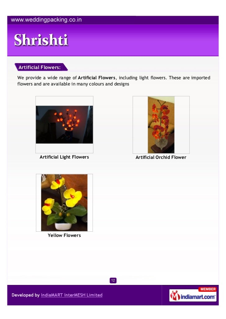 Artificial Flowers:We provide a wide range of Artificial Flowers, including light flowers. These are importedflowers and a...