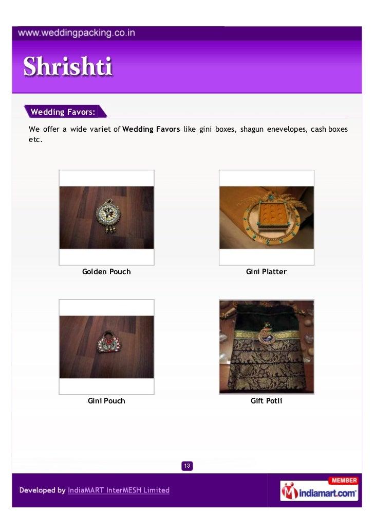 Wedding Favors:We offer a wide variet of Wedding Favors like gini boxes, shagun enevelopes, cash boxesetc.              Go...