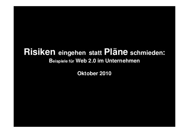 Risiken eingehen statt Pläne schmieden: Beispiele für Web 2.0 im Unternehmen Oktober 2010