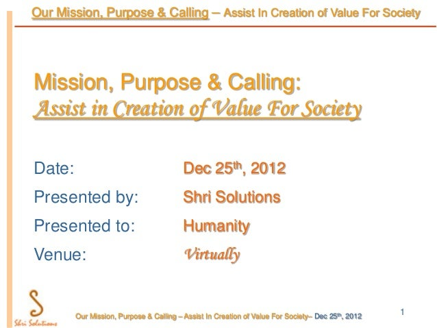 Our Mission, Purpose & Calling – Assist In Creation of Value For SocietyMission, Purpose & Calling:Assist in Creation of V...