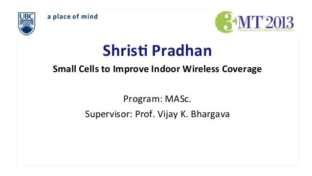 Shris&  Pradhan   Small  Cells  to  Improve  Indoor  Wireless  Coverage      Program:  MASc.   Sup...