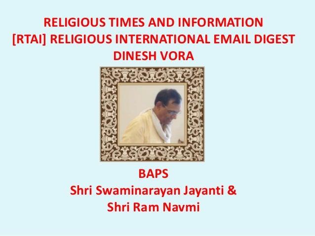 RELIGIOUS TIMES AND INFORMATION [RTAI] RELIGIOUS INTERNATIONAL EMAIL DIGEST DINESH VORA BAPS Shri Swaminarayan Jayanti & S...