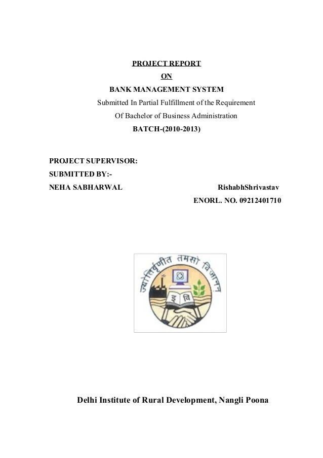 PROJECT REPORT ON BANK MANAGEMENT SYSTEM Submitted In Partial Fulfillment of the Requirement Of Bachelor of Business Admin...