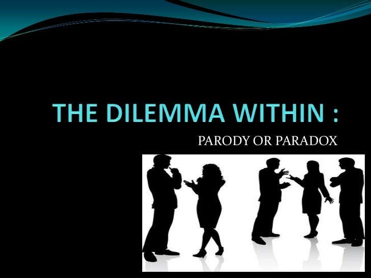 THE DILEMMA WITHIN :<br />PARODY OR PARADOX<br />