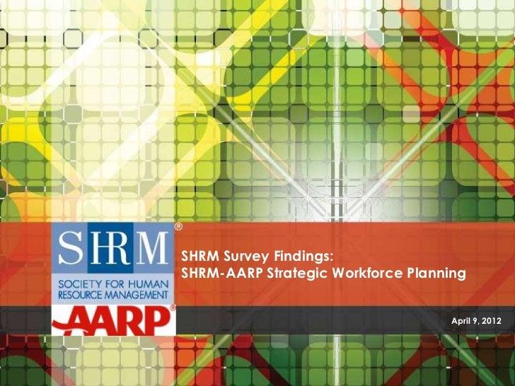SHRM Survey Findings:SHRM-AARP Strategic Workforce Planning                                   April 9, 2012