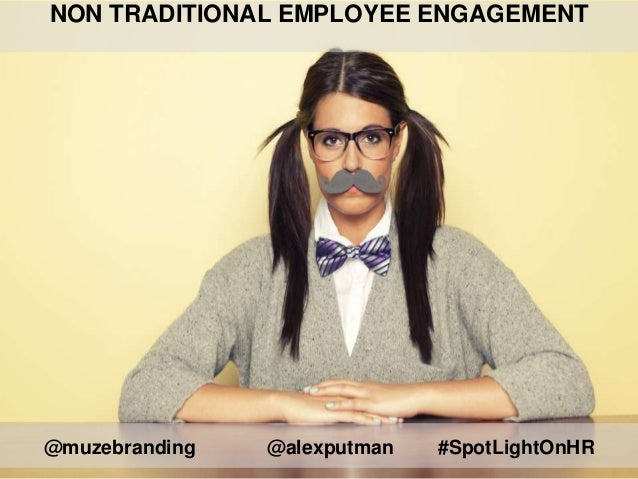 @muzebranding @alexputman #SpotLightOnHR NON TRADITIONAL EMPLOYEE ENGAGEMENT