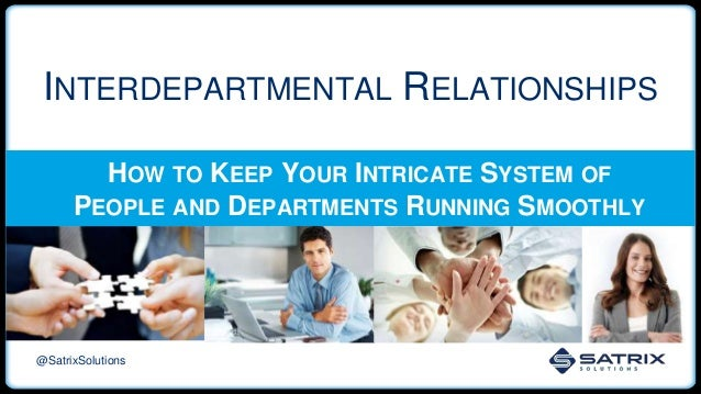 INTERDEPARTMENTAL RELATIONSHIPS HOW TO KEEP YOUR INTRICATE SYSTEM OF PEOPLE AND DEPARTMENTS RUNNING SMOOTHLY @SatrixSoluti...