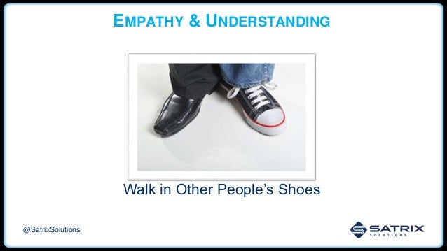 EMPATHY & UNDERSTANDING Walk in Other People's Shoes @SatrixSolutions