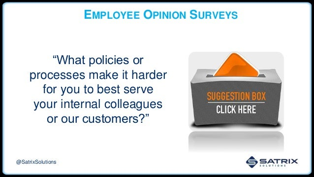 """EMPLOYEE OPINION SURVEYS """"What policies or processes make it harder for you to best serve your internal colleagues or our ..."""