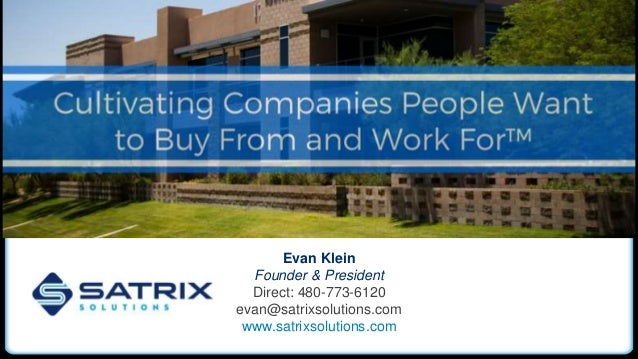 Evan Klein Founder & President Direct: 480-773-6120 evan@satrixsolutions.com www.satrixsolutions.com