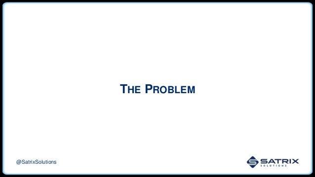 THE PROBLEM @SatrixSolutions