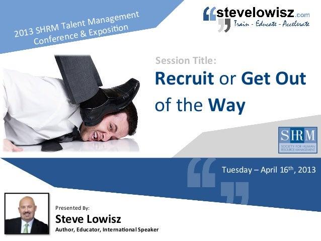 2013 SHRM Talent Management Conference & Exposi=on Steve Lowisz Author, Educator, Interna7onal Spe...