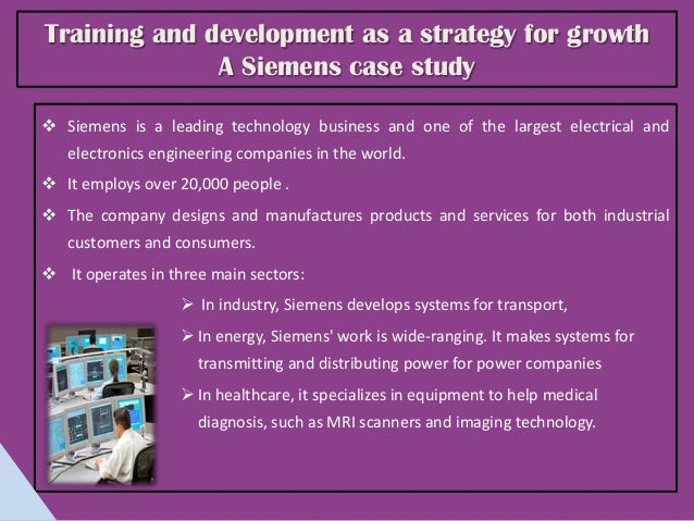 siemens training and development as a strategy for growth Accenture strategy offers business strategy, technology strategy and operations strategy services that drive value, shape new businesses and design operating models for the future learn more.