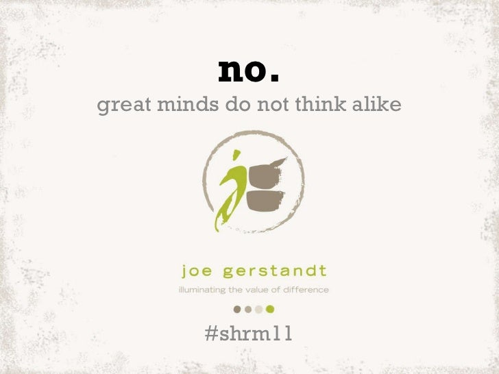 no. great minds do not think alike #shrm11