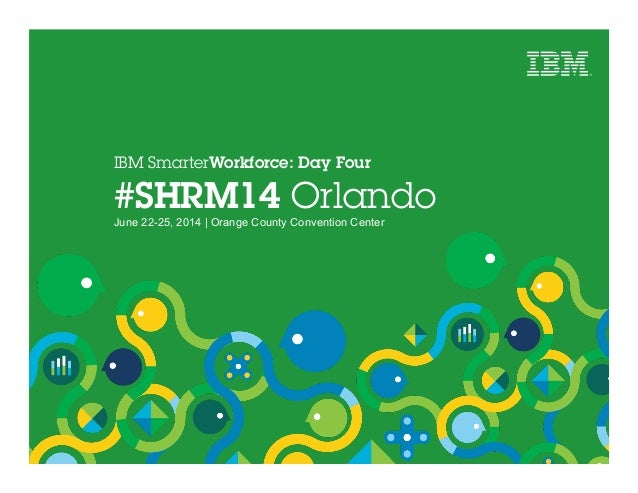 IBM SmarterWorkforce: Day Four #SHRM14 Orlando June 22-25, 2014 | Orange County Convention Center