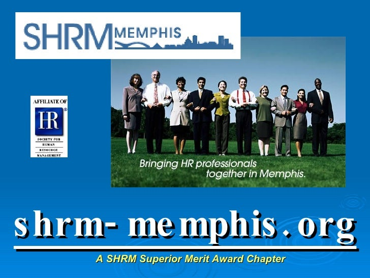 shrm-memphis.org A SHRM Superior Merit Award Chapter