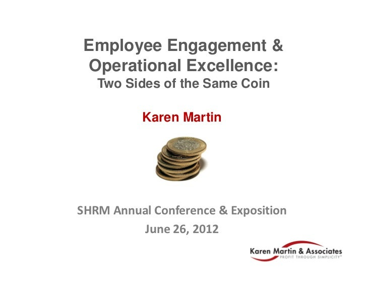 Employee Engagement & Operational Excellence:   Two Sides of the Same Coin          Karen MartinSHRM Annual Conference & E...