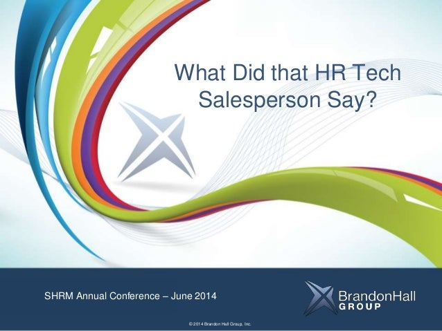 Title  Subtitle  Name of Presenter  What Did that HR Tech  Salesperson Say?  SHRM Annual Conference – June 2014  © 2014 Br...