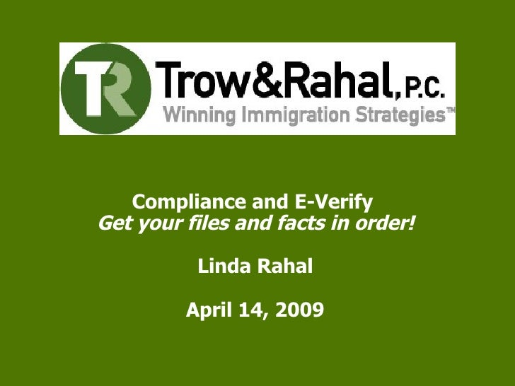 Compliance and E-Verify  Get your files and facts in order! Linda Rahal April 14, 2009