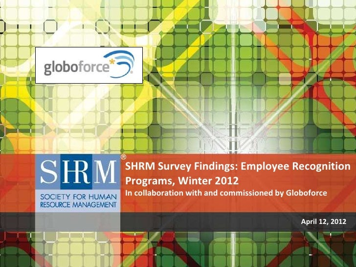 SHRM Survey Findings: Employee RecognitionPrograms, Winter 2012In collaboration with and commissioned by Globoforce       ...