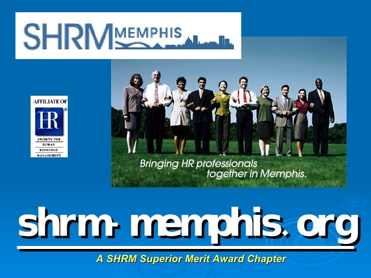 shrm-memphis.org A SHRM Superior Merit Award Chapter