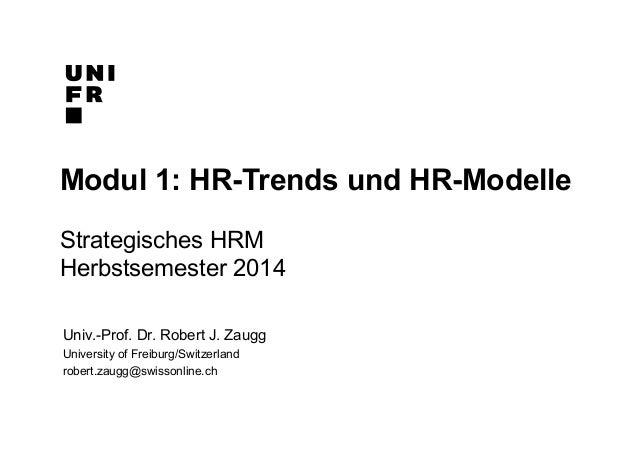 Modul 1: HR-Trends und HR-Modelle  Strategisches HRM  Herbstsemester 2014  Univ.-Prof. Dr. Robert J. Zaugg  University of ...