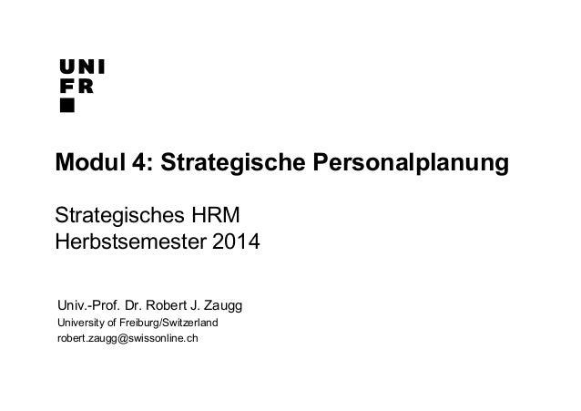 Univ.-Prof. Dr. Robert J. Zaugg University of Freiburg/Switzerland robert.zaugg@swissonline.ch Modul 4: Strategische Perso...