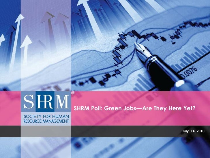 SHRM Poll: Green Jobs—Are They Here Yet?                                      July 14, 2010