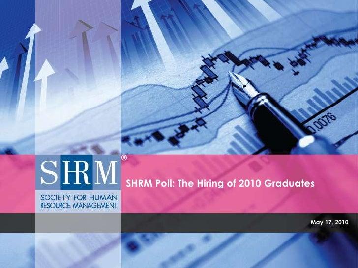 May 17, 2010<br />SHRM Poll: The Hiring of 2010 Graduates<br />