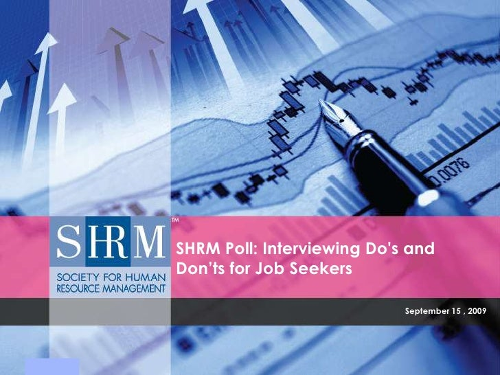 September 15 , 2009<br />SHRM Poll: Interviewing Do's and Don'ts for Job Seekers<br />