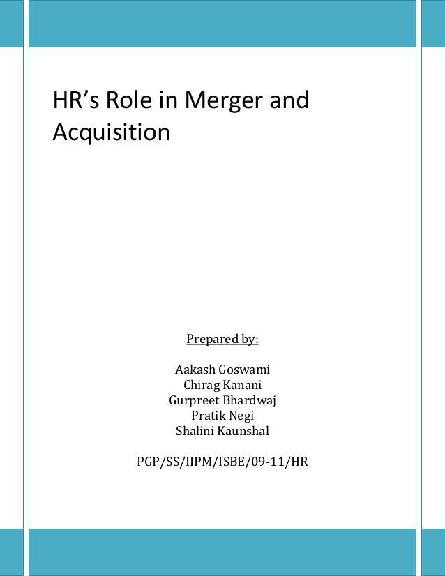 HR's Role in Merger and Acquisition Prepared by: Aakash Goswami Chirag Kanani Gurpreet Bhardwaj Pratik Negi Shalini Kaunsh...