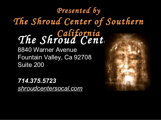 The Shroud Center 8840 Warner Avenue Fountain Valley, Ca 92708 Suite 200 714.375.5723 shroudcentersocal.com  Dating of th...
