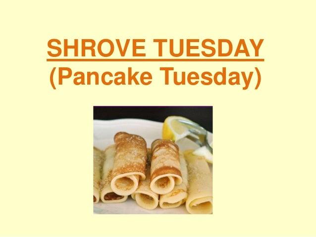 SHROVE TUESDAY(Pancake Tuesday)