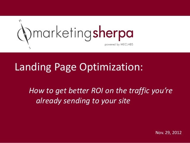 Landing Page Optimization:  How to get better ROI on the traffic you're   already sending to your site                    ...