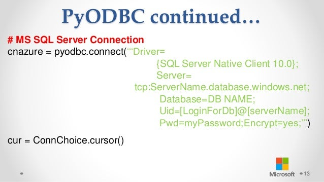 PyODBC continued… 13 # MS SQL Server Connection cnazure = pyodbc.connect('''Driver= {SQL Server Native Client 10.0}; Serve...