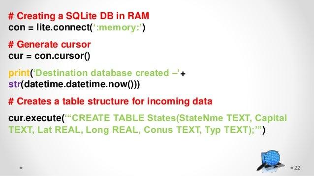 22 # Creating a SQLite DB in RAM con = lite.connect(':memory:') # Generate cursor cur = con.cursor() print('Destination da...
