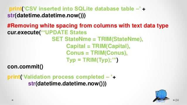 24 print('CSV inserted into SQLite database table –' + str(datetime.datetime.now())) #Removing white spacing from columns ...