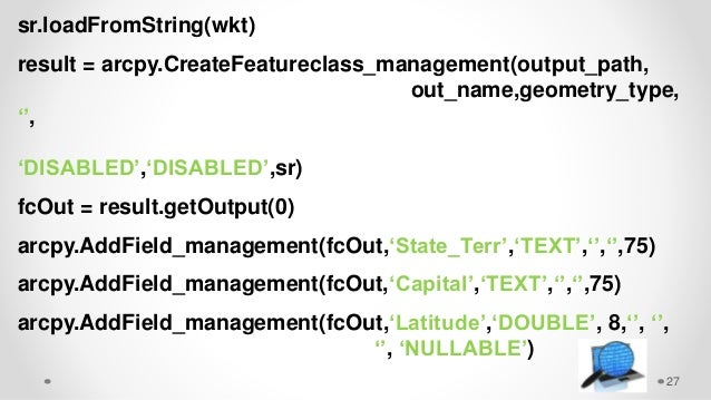 27 sr.loadFromString(wkt) result = arcpy.CreateFeatureclass_management(output_path, out_name,geometry_type, '', 'DISABLED'...