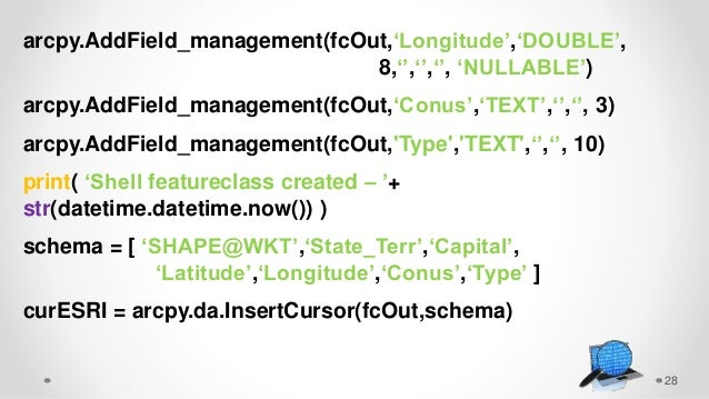 28 arcpy.AddField_management(fcOut,'Longitude','DOUBLE', 8,'','','', 'NULLABLE') arcpy.AddField_management(fcOut,'Conus','...
