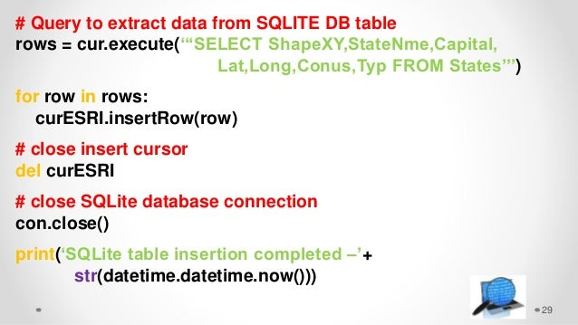 29 # Query to extract data from SQLITE DB table rows = cur.execute('''SELECT ShapeXY,StateNme,Capital, Lat,Long,Conus,Typ ...